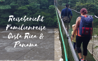 Reisebericht Familienreise Costa Rica Panama